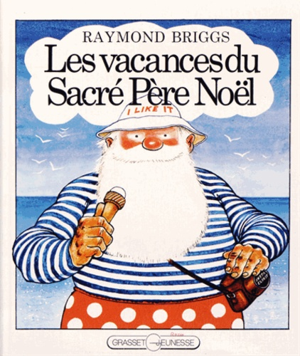 Raymond Briggs - Les vacances du Sacré Père Noël.