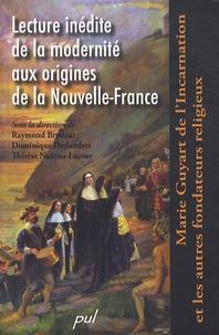 Raymond Brodeur et Dominique Deslandres - Lecture inédite de la modernité aux origines de la Nouvelle-France - Marie Guyart de l'Incarnation et les autres fondateurs religieux.
