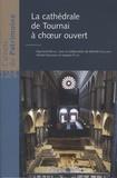 Raymond Brulet et Michèle Gaillard - La cathédrale de Tournai à choeur ouvert.