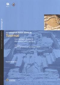 Raymond Brulet - La cathédrale Notre-Dame de Tournai - Volume 1 : Cadres généraux, structures et états.