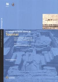 Raymond Brulet - La cathédrale Notre-Dame de Tournai - L'archéologie du site et des monuments anciens Volume 2, Matériaux et céramiques.