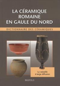 Raymond Brulet et Fabienne Vilvorder - La céramique romaine en Gaule du Nord - Dictionnaire des céramiques - La vaisselle à large diffusion.