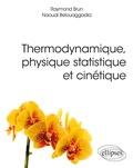 Raymond Brun et Naoual Belouaggadia - Thermodynamique, physique statistique et cinétique.