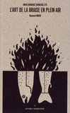 Raymond Buren - L'art de la braise en plein air - Braai, barbacot, barbecue, etc..