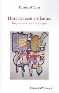 Raymond Cahn - Hors des sentiers battus - Un parcours psychanalytique.
