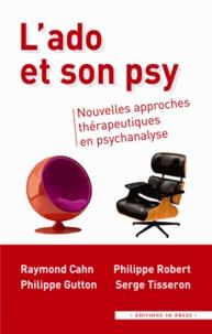 Raymond Cahn et Philippe Gutton - L'ado et son psy - Nouvelles approches thérapeutiques en psychanalyse.