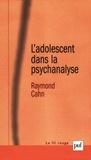 Raymond Cahn - L'adolescent dans la psychanalyse - L'aventure de la subjectivation.