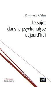 Raymond Cahn - Le sujet dans la psychanalyse aujourd'hui - Suivi de Temps originaires et création ou La Joconde, encore.