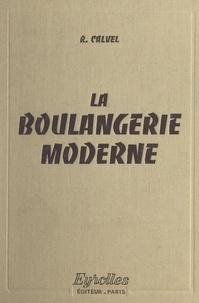 Raymond Calvel et Philippe Lasserre - La boulangerie moderne.