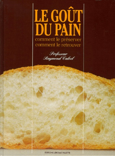 Raymond Calvel - LE GOUT DU PAIN. - Comment le préserver, comment le retrouver.