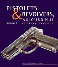 Raymond Caranta - PISTOLETS ET REVOLVERS AUJOURD'HUI - Volume 2.