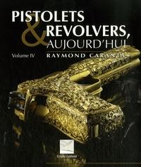 Raymond Caranta - Pistolets et revolvers aujourd'hui - Volume 4.
