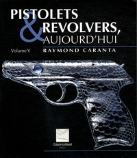 Raymond Caranta - Pistolets et revolvers, aujourd'hui - Volume 5.