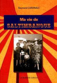 Raymond Cardinale - Ma vie de saltimbanque.