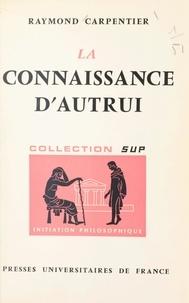 Raymond Carpentier et Jean Lacroix - La connaissance d'autrui.
