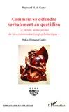 """Raymond Carter - Comment se défendre verbalement au quotidien - La parole, arme ultime de la """"communication psychotactique""""."""