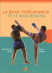 Raymond Carter et Pascal Boyard - La boxe thaïlandaise et le kick-boxing.