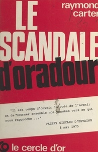 Raymond Carter - Le scandale d'Oradour.