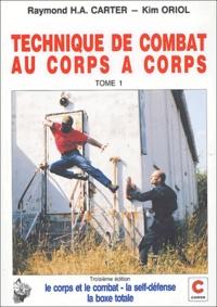 Raymond Carter et Kim Oriol - Technique de combat au corps à corps - Tome 1, Le corps et le combat, la self-défense, la boxe totale.