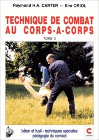 Raymond Carter et Kim Oriol - Technique de combat au corps à corps - Tome 3, bâton et fusil, techniques spéciales, pédagogie du combat.