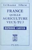 Raymond Cartier - France, quelle agriculture veux-tu ?.
