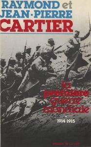 Raymond Cartier et Jean-Pierre Cartier - La Première guerre mondiale  Tome  1 - 1914-1915.
