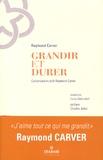Raymond Carver - Grandir et Durer - Entretiens inédits 1982-1988.