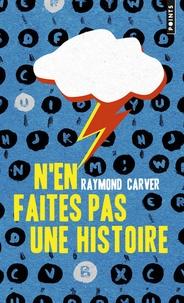 Raymond Carver - N'en faites pas une histoire.