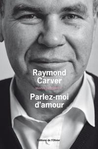 Raymond Carver - Oeuvres complètes - Volume 2, Parlez-moi d'amour.