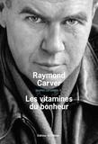 Raymond Carver - Oeuvres complètes - Volume 4, Les vitamines du bonheur.