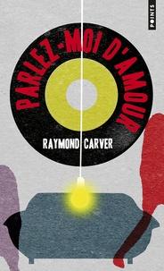 Raymond Carver - Parlez-moi d'amour.