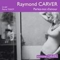 Raymond Carver et Pierre Tissot - Parlez-moi d'amour.