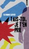 Raymond Carver - Tais-toi, je t'en prie.