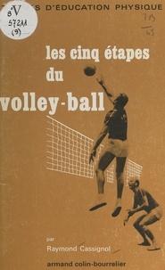 Raymond Cassignol et Ph. Exmelin - Les cinq étapes du volley-ball.