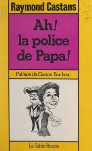 Raymond Castans et Gaston Bonheur - Ah ! la police de Papa ! - Suivi de Les coiffeurs.