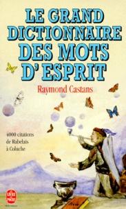 Raymond Castans - Le grand dictionnaire des mots d'esprit.