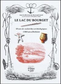 Raymond Castel et Elisabeth André - Le lac du Bourget - 50 ans de recherches archéologiques 5000 ans d'histoire.