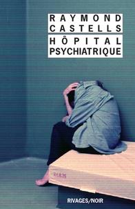 Raymond Castells - Hôpital psychiatrique.