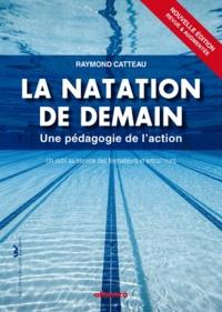 Raymond Catteau - La natation de demain - Une pédagogie de l'action.