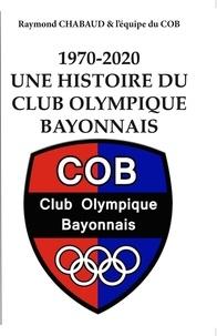 Raymond Chabaud - 1970-2020, Une histoire du Club Olympique Bayonnais.