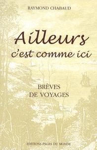 Raymond Chabaud - Ailleurs c'est comme ici - Brèves de voyages.
