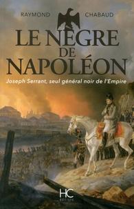 Le nègre de Napoléon - Joseph Serrant, seul général noir de lEmpire.pdf