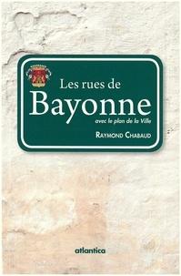 Raymond Chabaud - Les rues de Bayonne - Avec le plan de la ville.