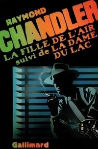 Raymond Chandler - La fille de l'air - Suivi de La dame du lac.