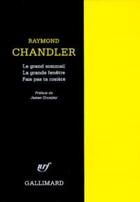 Raymond Chandler - Le grand sommeil ; La grande fenêtre ; Fais pas ta rosière !.