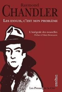 Raymond Chandler - Les ennuis, c'est mon problème - L'intégrale des nouvelles suivi de Simple comme le crime.