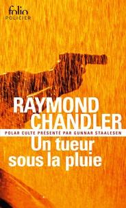 Raymond Chandler - Un tueur sous la pluie - Suivi de Bay City blues et de Déniche la fille.