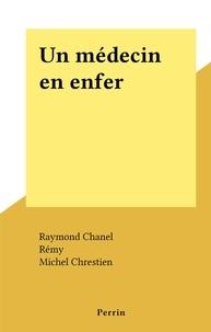 Raymond Chanel et Michel Chrestien - Un médecin en enfer.
