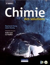 Livres pdf complets à télécharger gratuitement Chimie des solutions par Raymond Chang, Jason Overby en francais 9782765078562