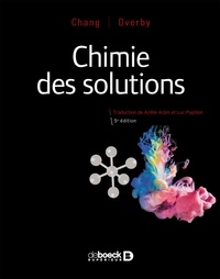 Raymond Chang et Jason Overby - Chimie des solutions.